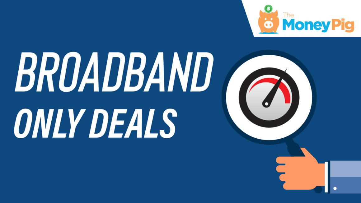 Broadband Only Deals